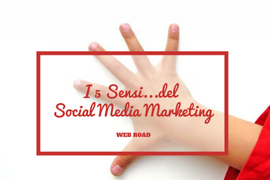 Social media marketing: i 5 sensi del tuo brand