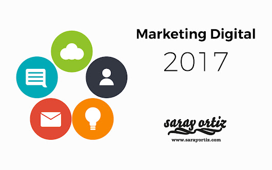 Tendencias de marketing digital este 2017 - Saray Ortiz