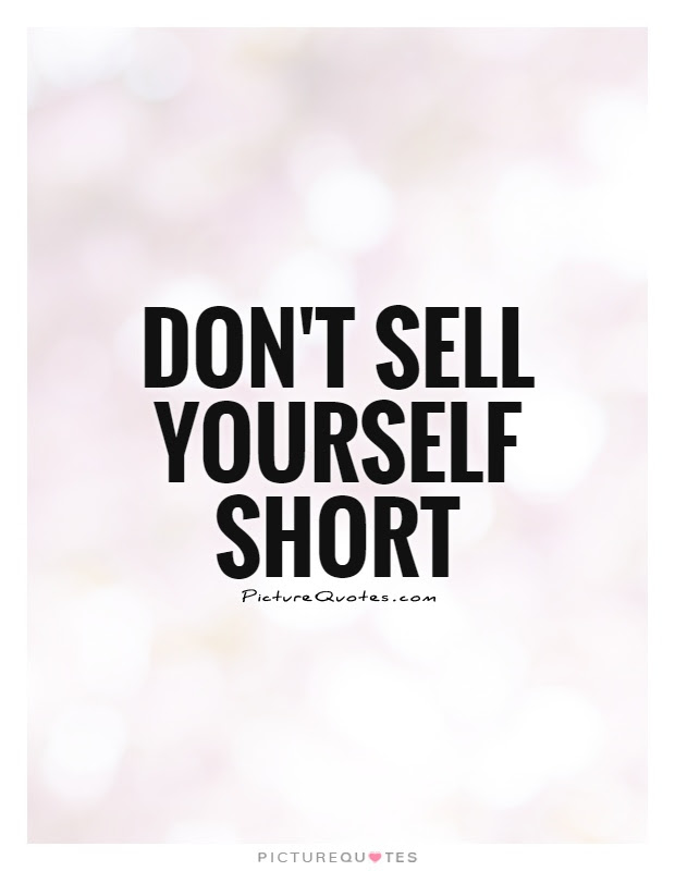 Quotes About Selling Yourself Short 17 Quotes