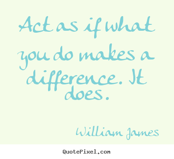 Quotes About Motivational Act As If What You Do Makes A Difference