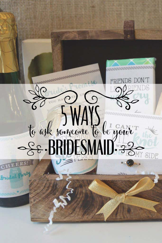 5 Ways To Ask Someone To Be Your Bridesmaid By Team 76th Newbury