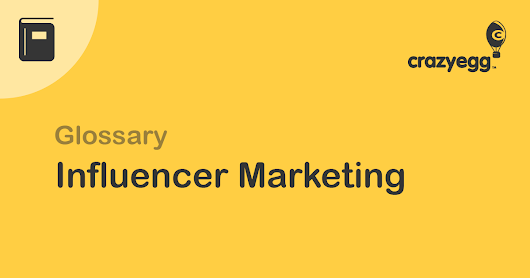 What is Influencer Marketing? | Crazy Egg Glossary