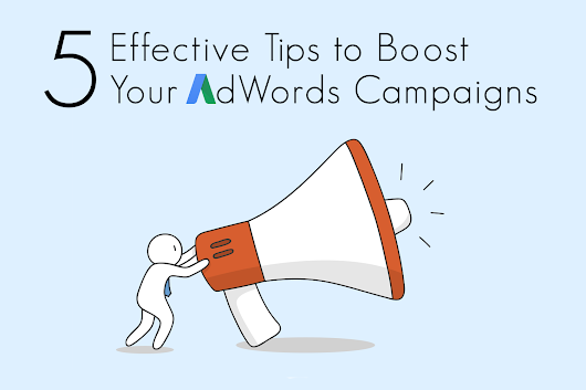 5 Effective Tips to Boost Performance Of Your AdWords Campaigns in 2018