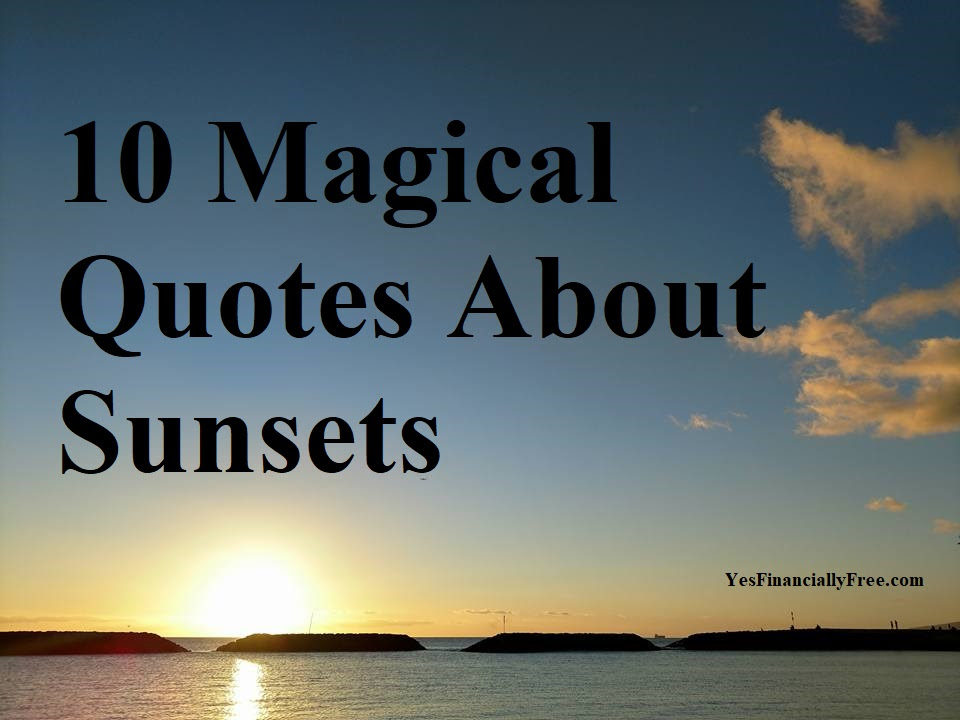 10 Magical Quotes About Sunsets Yes Financially Free