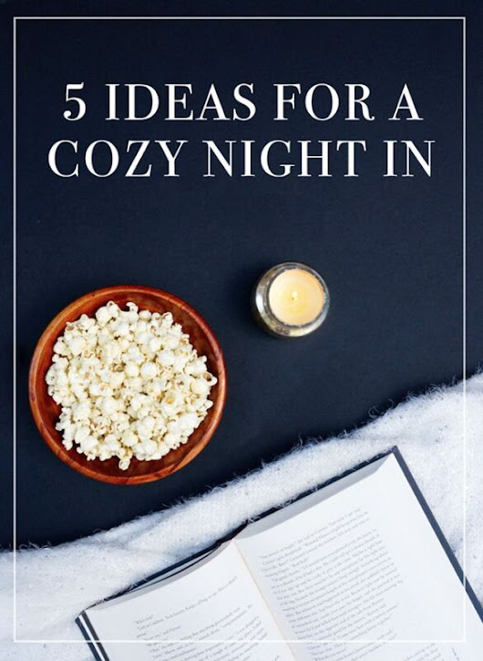 5 Ideas for a Cozy Night In