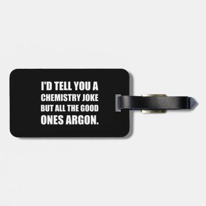 Chemistry Joke Good Ones Argon Luggage Tag