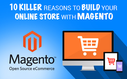 10 Killer Reasons to Build Your Online Store With Magento