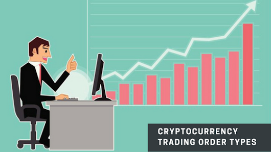 Cryptocurrency Trading Order Types — Smart way to become a millionaire in trading business !