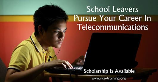 Wanted - School Leavers Seeking Telecommunication Careers | ACE Training