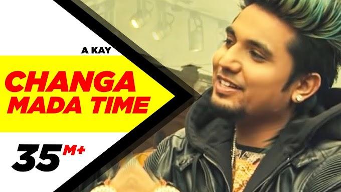 Changa Mada Time Lyrics - Akay   Latest Punjabi Song