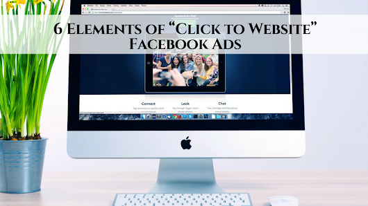 "6 Elements of ""Click to Website"" Facebook Ads • My Lead System PRO - MyLeadSystemPRO"