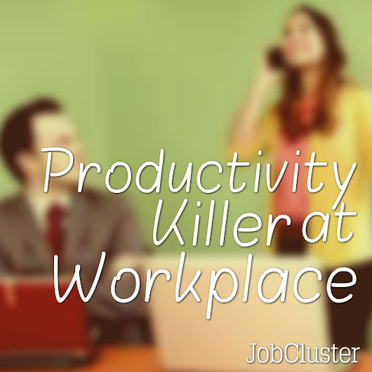 Tips to Stay Away from Productivity Killer at Workplace