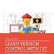 Learn Version Control with Git: A step-by-step course for the complete beginner 2, Tobias Günther, eBook - Amazon.com