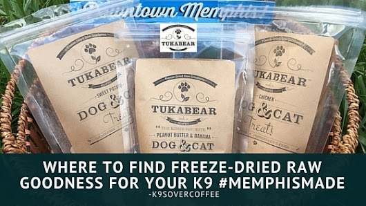 Where To Find Freeze-Dried Raw Goodness For Your K9 #MemphisMade by Tukabear Treats