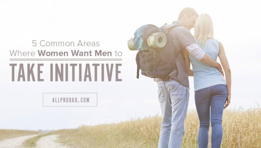 5 Common Areas Where Women Want Men to Take Initiative - All Pro Dad