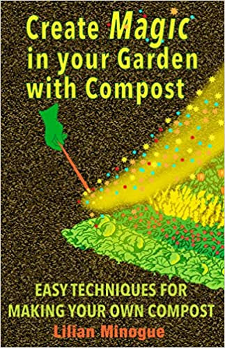 Create Magic In Your Garden With Compost: Easy Techniques For Making Your own Compost