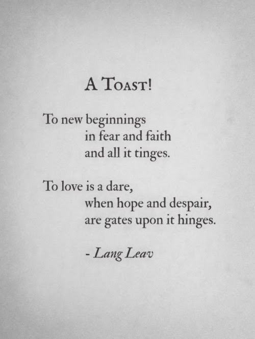 """A Toast! To new beginnings … "" - Lang Leav"