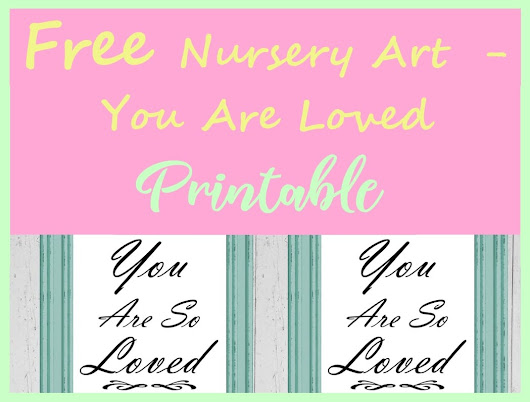 Free Nursery Art Printable - You Are Loved - A Crafty Life