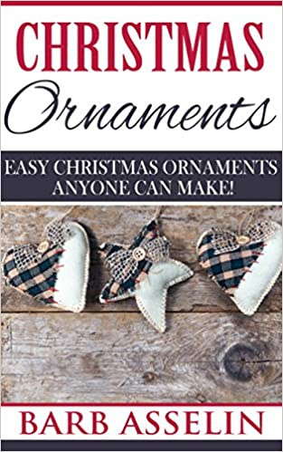 Christmas Ornaments: Easy Christmas Ornaments Anyone Can Make!