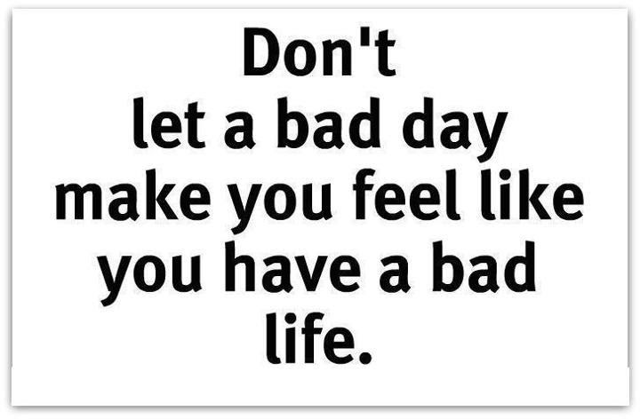 Nice Inspirational Quote About Life Dont Let A Bad Day Make You