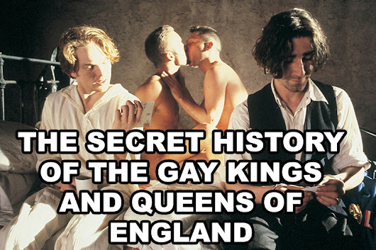 The secret history of the gay Kings and Queens of England | Our Queer History | Queer History