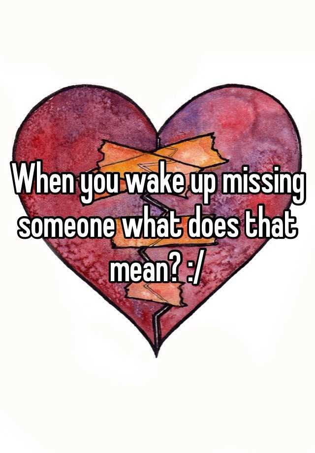 When You Wake Up Missing Someone What Does That Mean