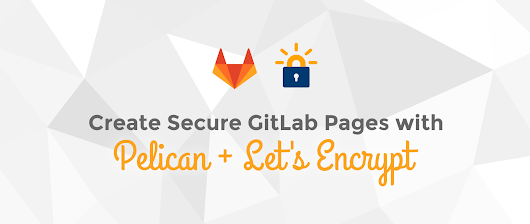 Gitlab, Pelican and Let's Encrypt for a secure blog - Fedora Magazine