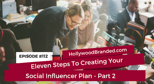 EP 112: Eleven Steps To Creating Your Social Influencer Plan - Part 2