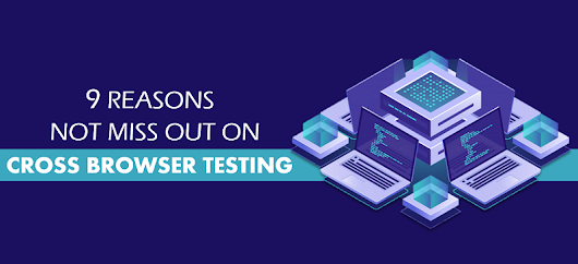 9 Reasons Why You Should Not Miss Out On Cross Browser Testing Tools Online in 2019
