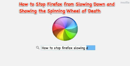 Firefox Slows Down and Gives Spinning Wheel? Try This! - The Internet Patrol