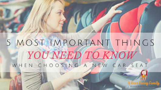 5 Most Important Things You Need To Know When Choosing A New Car Seat - A Rear Facing Family