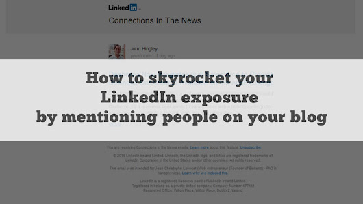 How to skyrocket your LinkedIn exposure by mentioning people on your blog