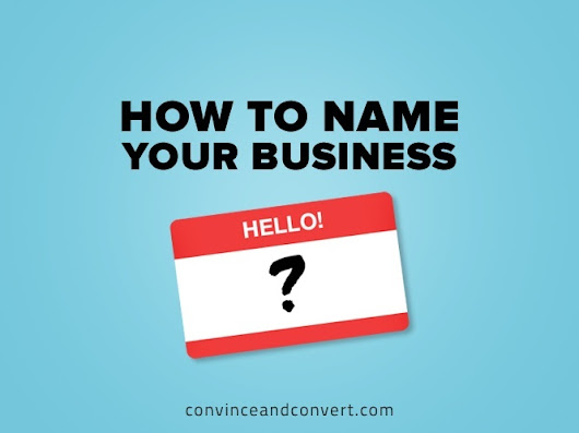 How to Name Your Business | Convince and Convert: Social Media Strategy and Content Marketing Strategy