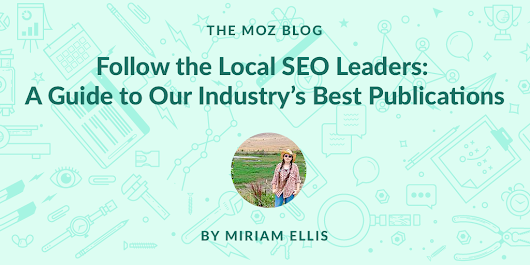 Follow the Local SEO Leaders: A Guide to Our Industry's Best Publications