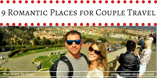 9 Romantic Places for Couple Travel | She Went To Spain