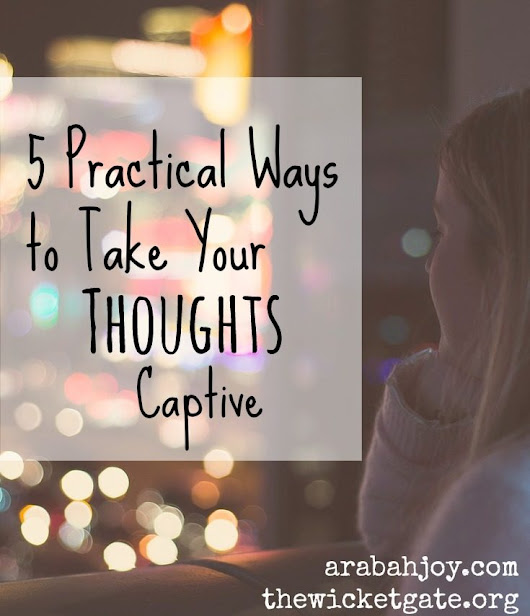 5 Practical Ways to Take Your Thoughts Captive - Arabah