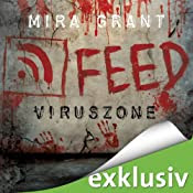 Hörbuch: Feed: Viruszone (The Newsflesh Trilogy 1)