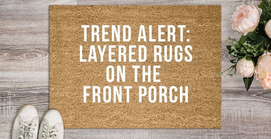 Trend Alert: Layered Rugs on the Front Porch | RC Willey Blog