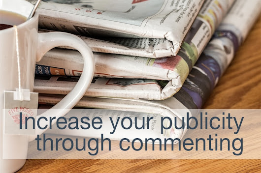 Increase your publicity through commenting | Return on Connection
