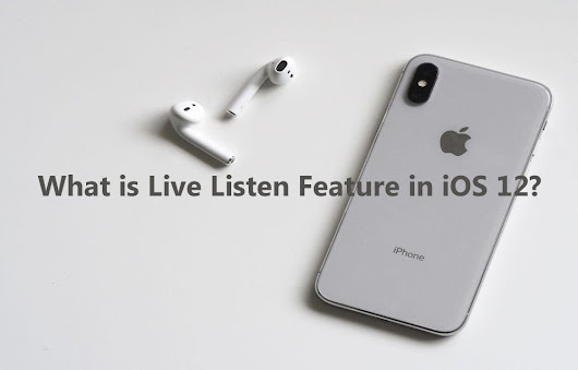 What is Live Listen Feature in iOS 12? - Thetechhacker