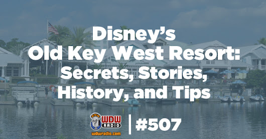 WDW Radio # 507 - Disney's Old Key West Resort: Secrets, Stories, History, and Tips - WDW Radio