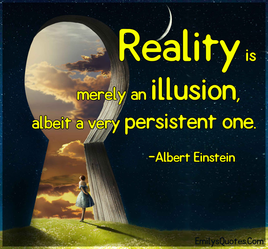 Quotes About Reality Being An Illusion 18 Quotes