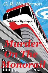 Murder on the Monorail by G. R. Henderson