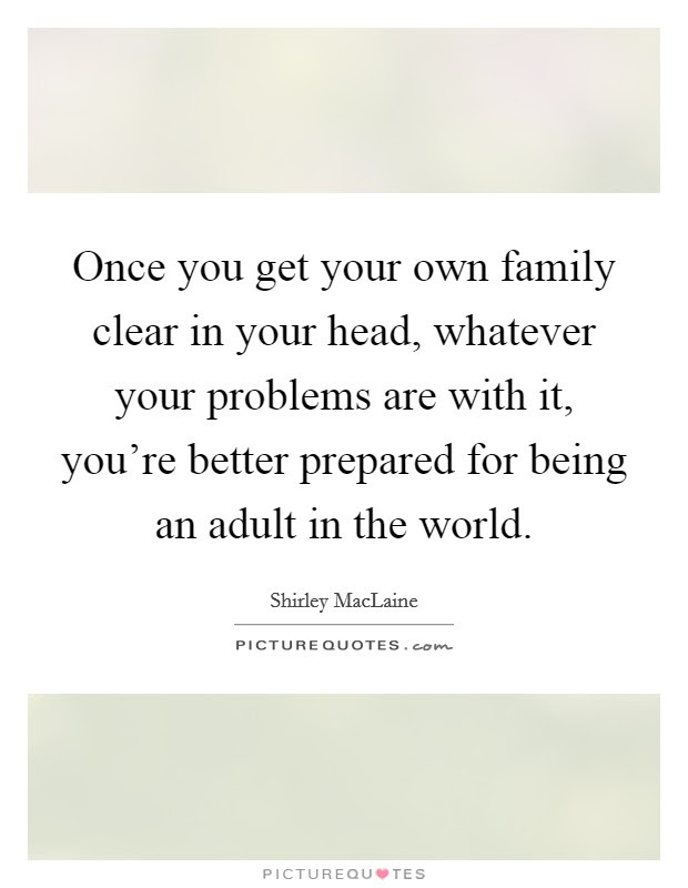 Once You Get Your Own Family Clear In Your Head Whatever Your