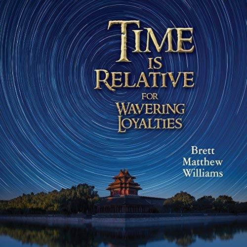 TOUR - YA FANTASY HISTORICAL - TIME IS RELATIVE FOR WAVERING LOYALTIES (Time is Relative, #2) Author and Narrator Brett Matthew Williams