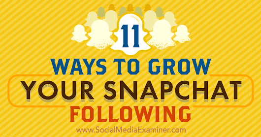 11 Ways to Grow Your Snapchat Following : Social Media Examiner
