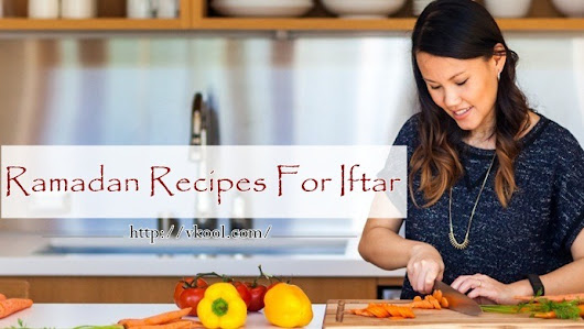 Top 16 Healthy Ramadan Recipes For Iftar