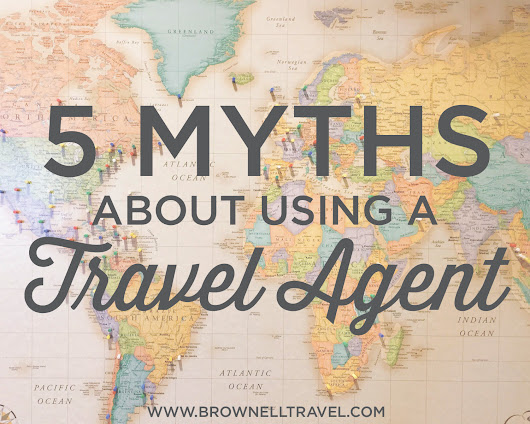 5 Myths About Using a Travel Agent - Luxury Travel, Unique Vacations | Brownell Travel