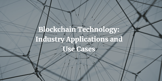 Blockchain Technology: Industry Applications and Use Cases