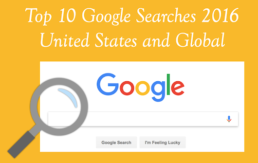 Top 10 Google Searches of 2016 in US and Global » WebNots
